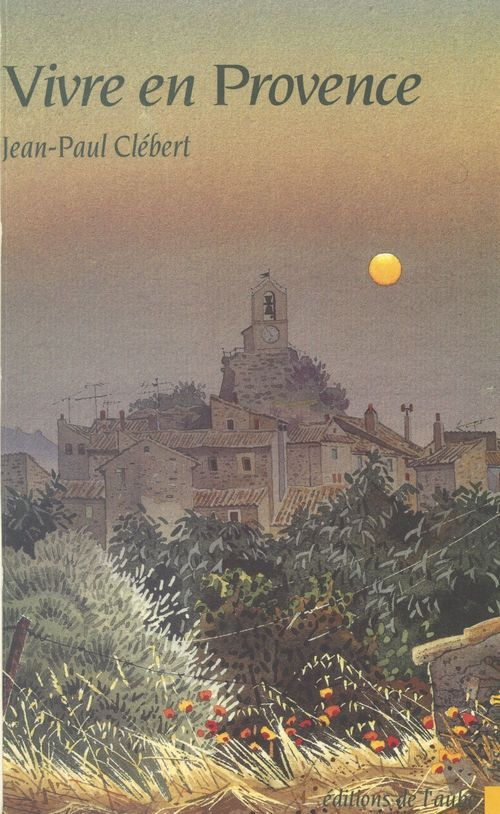 Vivre en Provence : Luberon, pays d'Apt  - Jean-Paul Clébert