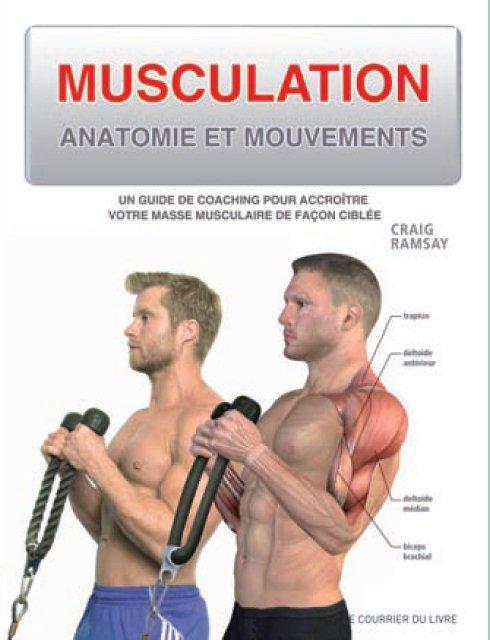 Musculation ; Anatomie Et Mouvements ; Un Guide De Coaching Pour Accroitre Votre Masse Musculaire De Facon Ciblee