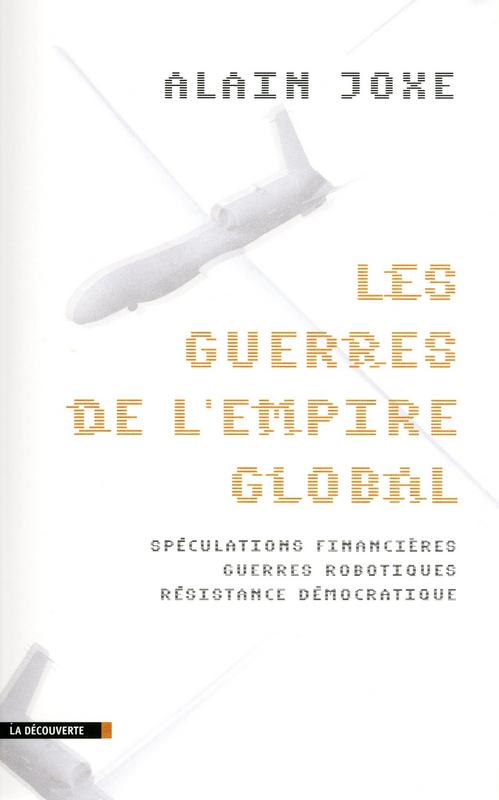 Les guerres de l'empire global ; spéculations financières ; guerres robotiques ; résistance démocratique