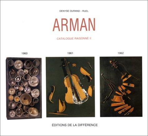 Arman ; catalogue raisonné t.2 ; 1960-1961-1962