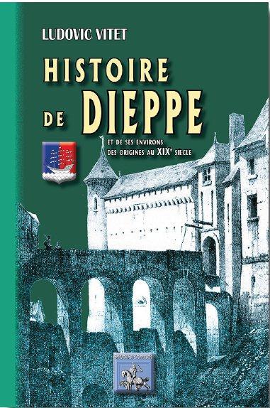 Histoire de Dièppe et de ses environs, des origines au XIXe siècle