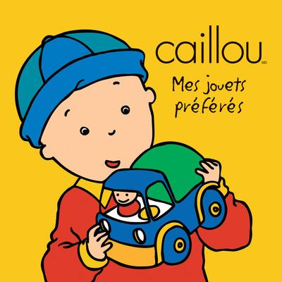 Caillou ; Mes Jouets Preferes