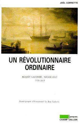 Un révolutionnaire ordinaire ; Benoît Lacombe, négociant (1759-1819)