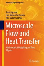 Microscale Flow and Heat Transfer  - Amit Agrawal - Hari Mohan Kushwaha - Ravi Sudam Jadhav