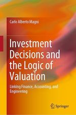 Investment Decisions and the Logic of Valuation  - Carlo Alberto Magni