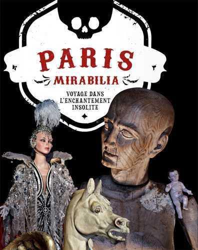 Paris mirabilia ; voyage dans l'enchantement insolite