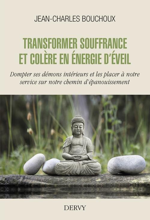 Transformer souffrance et colère en énergie d'éveil ; dompter ses démons intérieurs et les placer à notre service sur notre chemin d'épanouissement