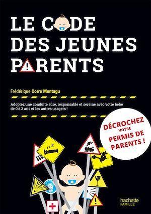 Le code des jeunes parents  - Frédérique CORRE MONTAGU