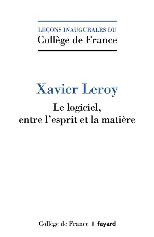 Le Logiciel : entre l'esprit et la matière  - Xavier Leroy