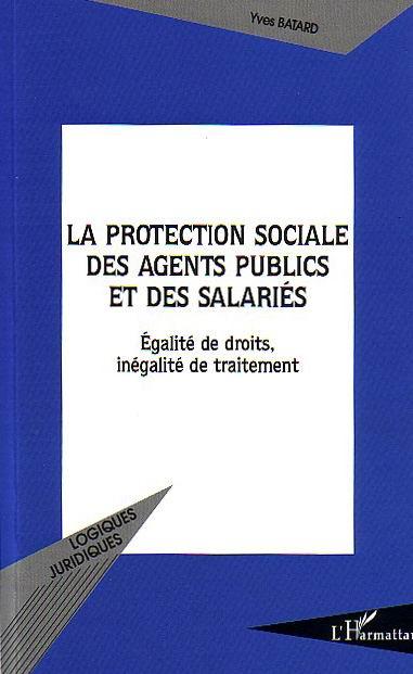 La protection sociale des agents publics et des salaries - egalite de droits, inegalite de traitemen