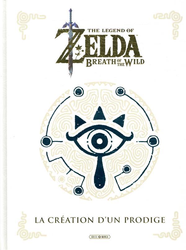 The legend of Zelda ; breath of the wild ; la création d'un prodige