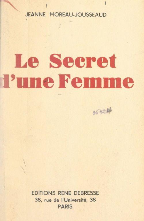 Le secret d'une femme  - Jeanne Moreau-Jousseaud