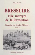 Bressuire, ville martyre de la Révolution : Bressuire en Vendée militaire (2)