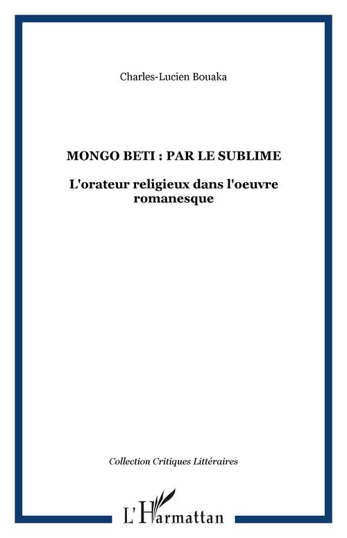 Mongo beti : par le sublime - l'orateur religieux dans l'oeuvre romanesque