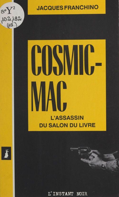 Cosmic-mac : l'assassin du salon du livre  - Jacques Franchino