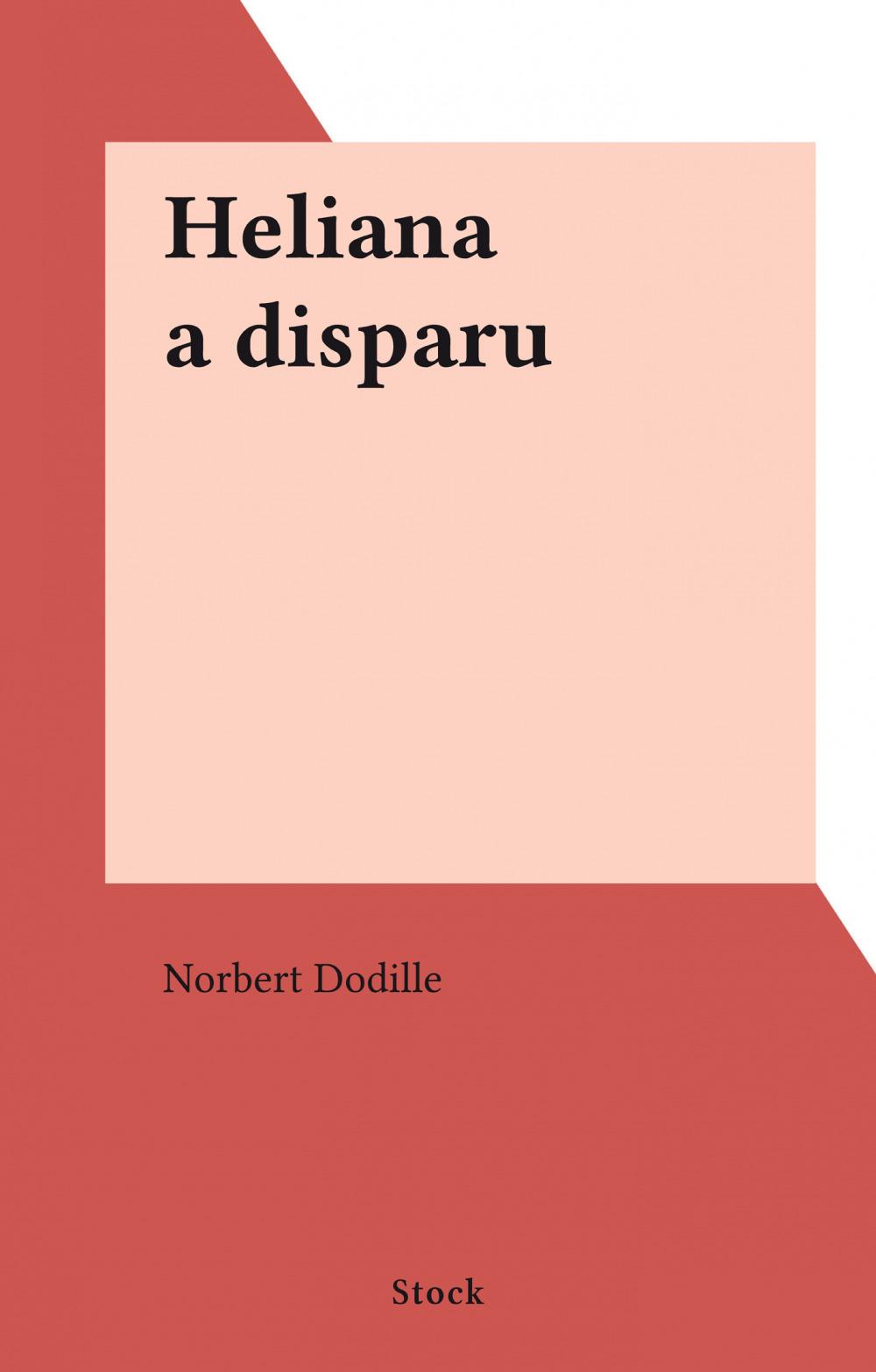 Heliana a disparu  - Norbert Dodille