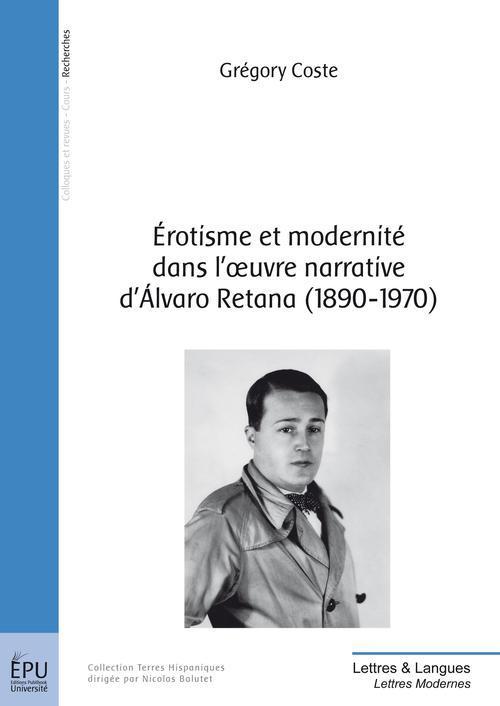 érotisme et modernité dans l'oeuvre narrative d'Alvaro Retana (1890-1970)