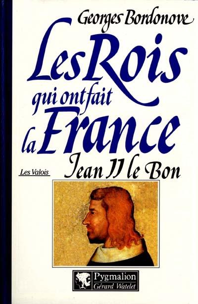 Les rois qui ont fait la France ; les Valois ; Jean II le bon