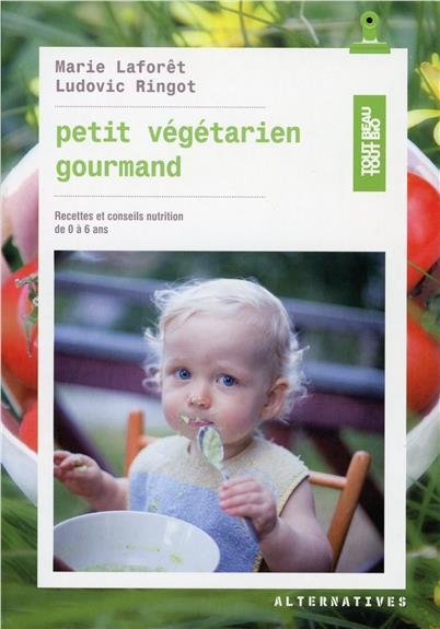petit végétarien gourmand ; recettes et conseils en nutrition de 0 à 6 ans