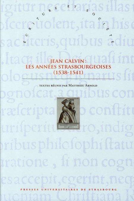 Jean Calvin ; les années strasbourgeoises (1538-1541)