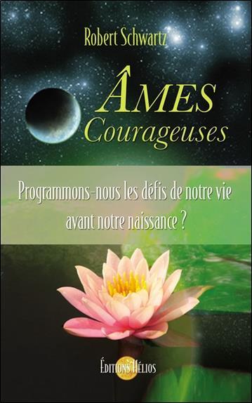 âmes courageuses ; programmons-nous les défis de notre vie avant notre naissance ?