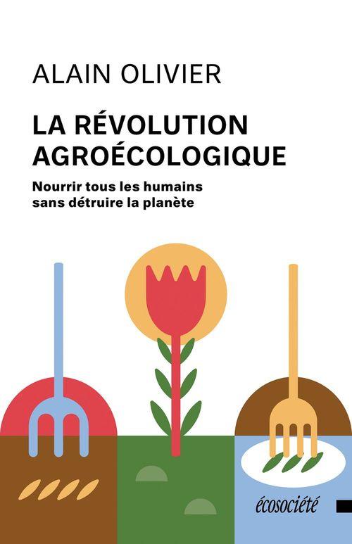 La revolution agroecologique - nourrir tous les humains sans