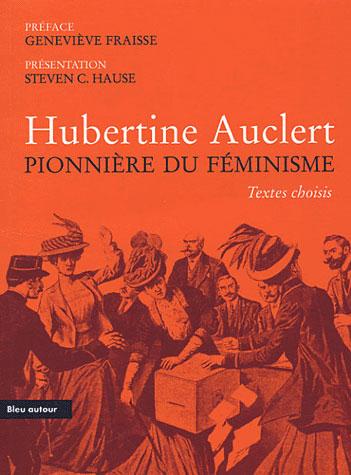 Hubertine Auclert ; pionnière du féminisme