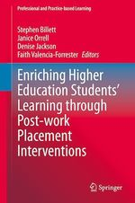 Enriching Higher Education Students' Learning through Post-work Placement Interventions  - Denise Jackson - Stephen Billett - Janice Orrell - Faith Valencia-Forrester