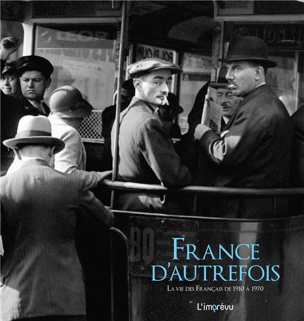 France d'autrefois ; la vie des Français de 1910 à 1970
