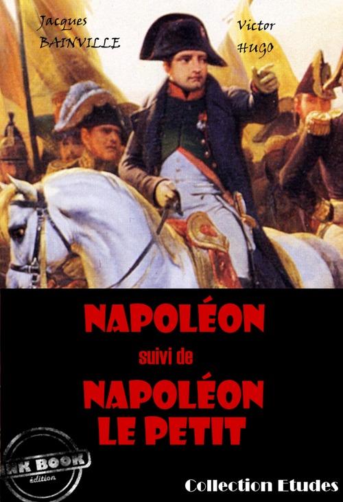 Napoléon (suivi de Napoléon le petit par Victor Hugo)