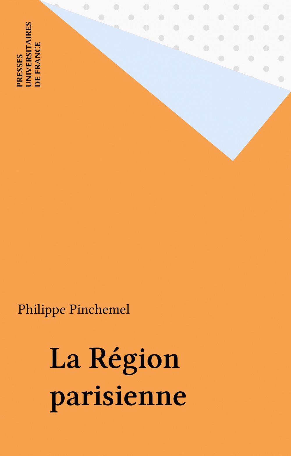 La Région parisienne  - Philippe Pinchemel