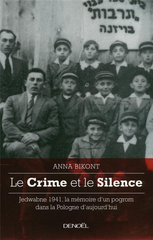 Le crime et le silence ; Jedwabne 1941, la mémoire d'un pogrom dans la Pologne d'aujourd'hui