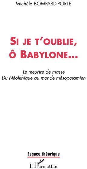 Si je t'oublie, ô Babylone...  le meurtre de masse du néolithique au monde mésopotamien