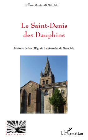 Le Saint-Denis des dauphins ; histoire de la collégiale Saint-André de Grenoble