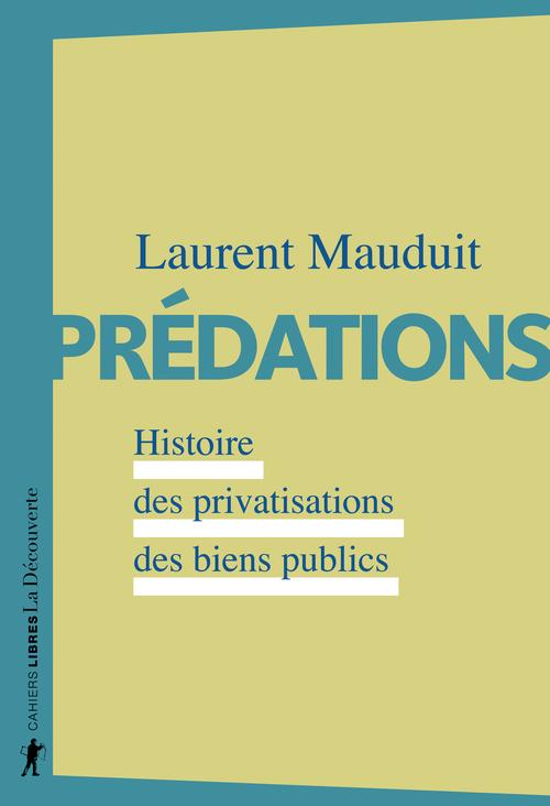 Prédations ; histoire des privatisations des biens publics