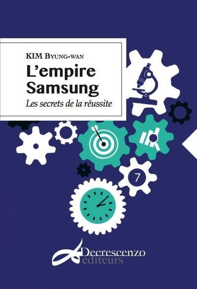 L'empire Samsung ; les secrets de la réussite