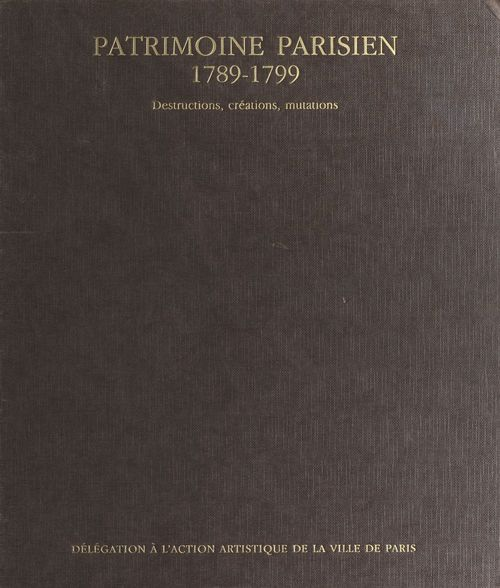 Patrimoine parisien : 1789-1799 destructions creation muitations
