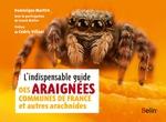 L'indispensable guide des araignées de France et autres arachnides  - Dominique Martiré - Guillaume Eyssartier - Eyssartier/Martire - Franck Merlier