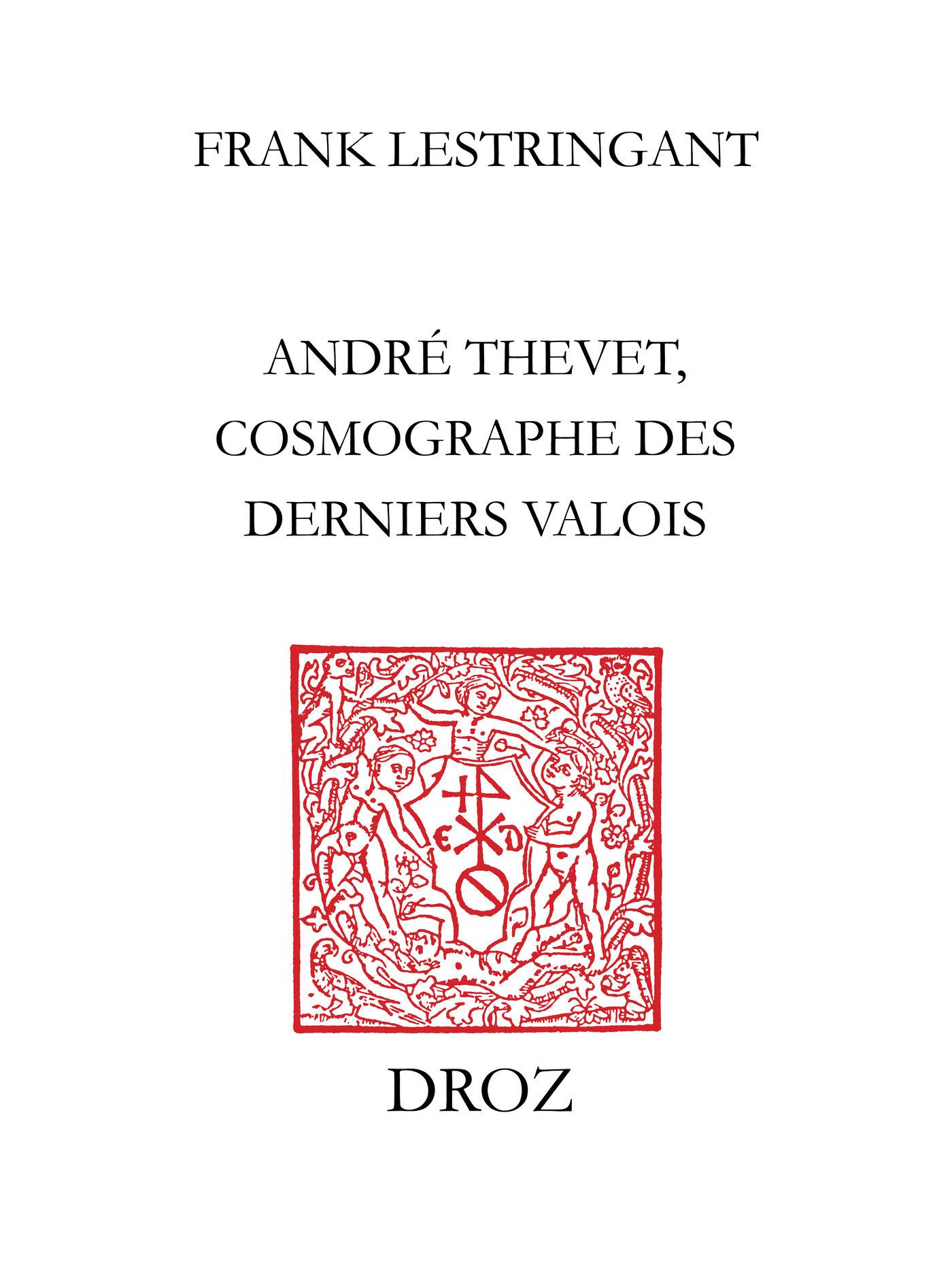 Andre thevet, cosmographe des derniers valois