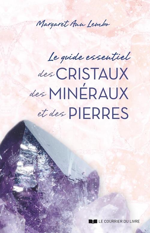 Le guide essentiel des cristaux, des minéraux et des pierres