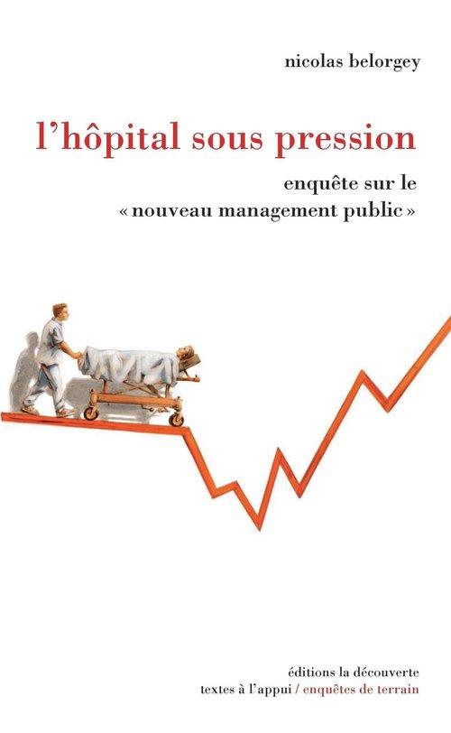 L'hôpital sous pression ; enquête sur le « nouveau management public »