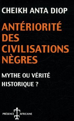 Anteriorité des civilisations nègres, mythe ou vérité historique ?