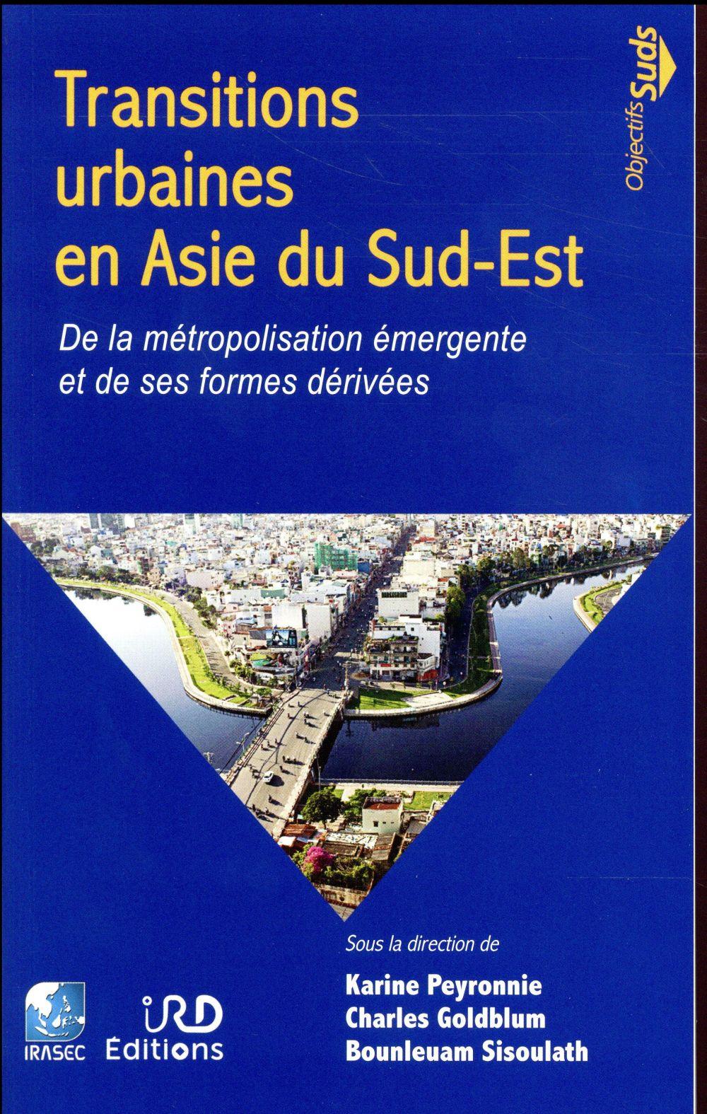 Transitions urbaines en Asie du Sud-Est ; de la métropolisation émergente et de ses formes dérivées