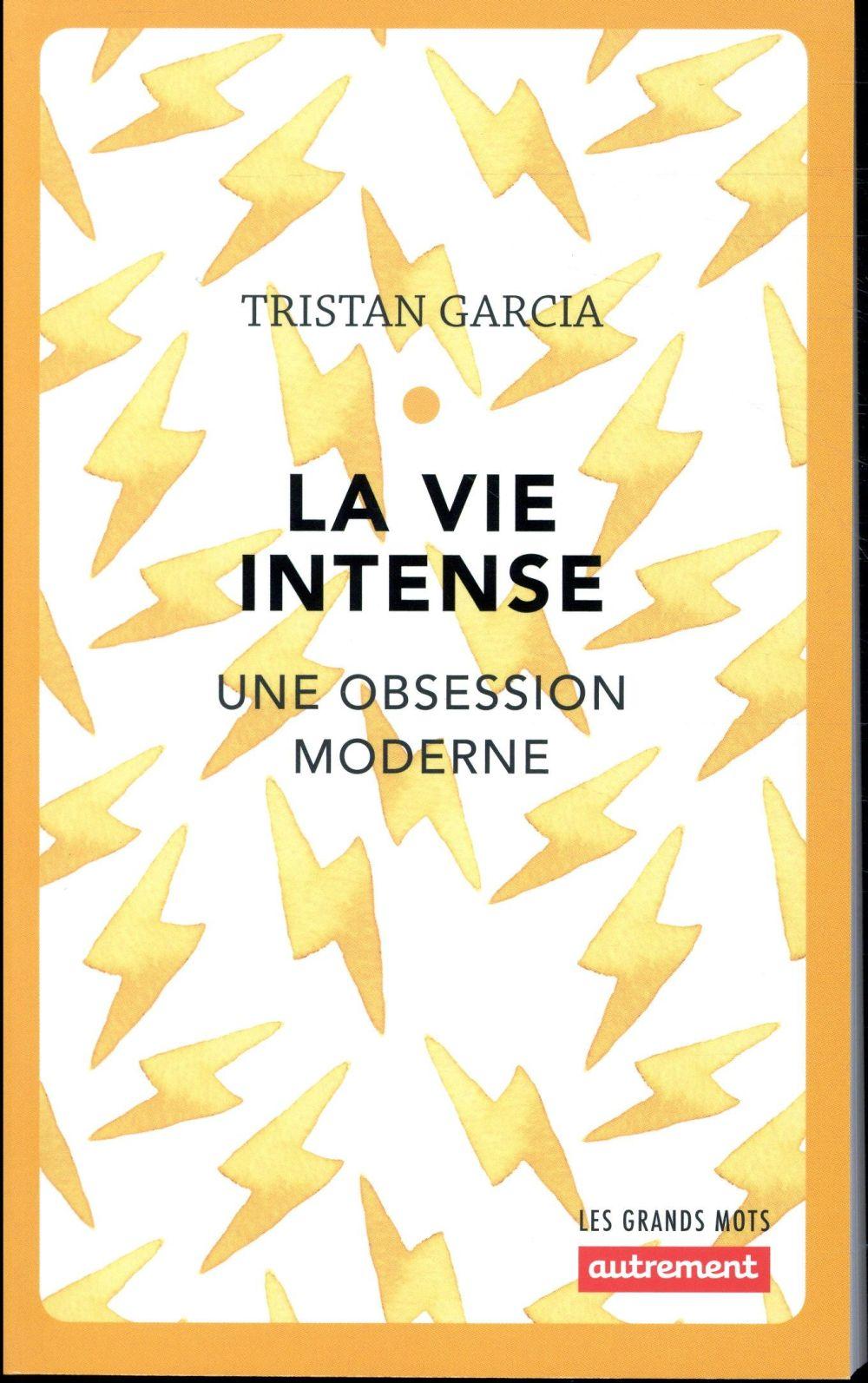 La vie intense ; une obsession moderne (édition 2018)