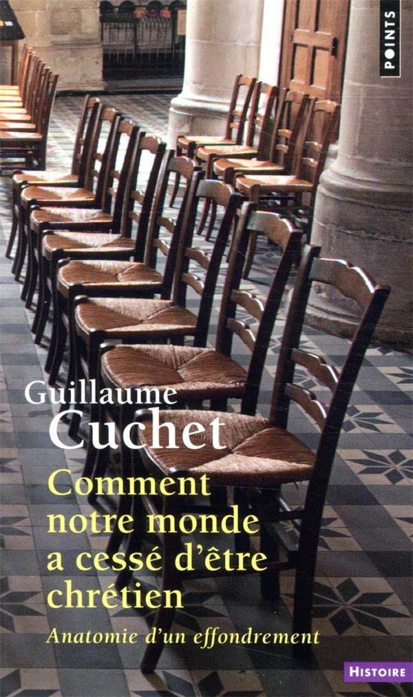 COMMENT NOTRE MONDE A CESSE D'ETRE CHRETIEN  -  ANATOMIE D'UN EFFONDREMENT