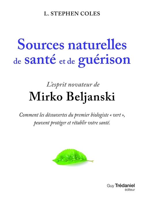 Sources naturelles de santé et de guérison ; l'esprit novateur de Mirko Beljanski