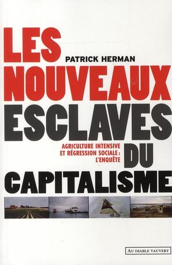 Les nouveaux esclaves du capitalisme ; agriculture intensive et regression sociale : l'enquête