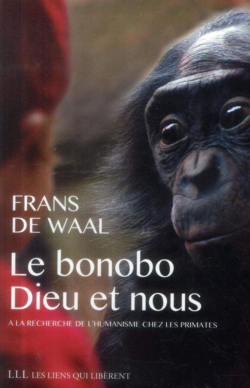 Le bonobo, Dieu et nous ; aux origines animales de l'humanisme