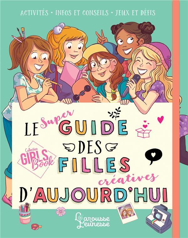 Le super guide des filles créatives d'aujourd'hui