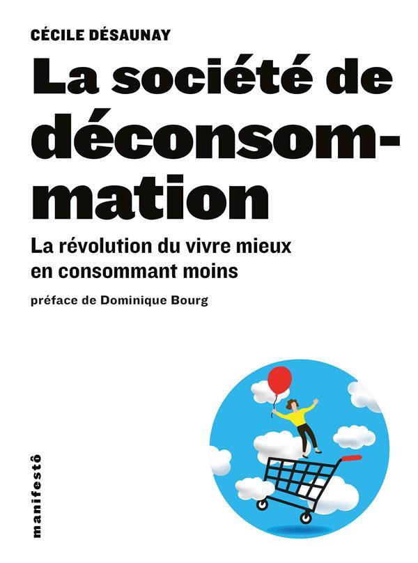 La société de déconsommation ; la révolution du vivre mieux en consommant moins